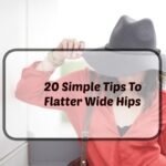 20 Simple Tips to Flatter Wide Hips or Pear Shaped Body Type