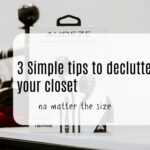 3 Simple Steps To Declutter Your Closet
